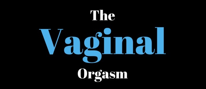 the vaginal orgasm